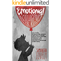 Emotional Intelligence for Kids: How To Raise An Emotionally Intelligent Child, Enrich The Bonds Between Parent And…