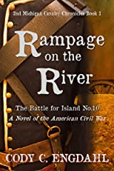 Rampage on the River: The Battle for Island No. 10 (2nd Michigan Cavalry Chronicles: Book 1) Kindle Edition