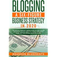 Blogging a 6 Figure Business Strategy in 2020: The Ultimate Beginner's Guide on How to Make a Profit and Passive Income Online for a Living, Using Social ... Marketing Secrets. (English Edition)