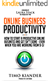 Online Business Productivity: How to Start a Productive Online Business and Get Sh*t Done - Even When You Are Working from 9-5!