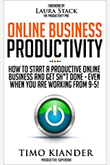 Online Business Productivity: How to Start a Productive Online Business and Get Sh*t Done - Even When You Are Working from 9-5! Kindle Edition