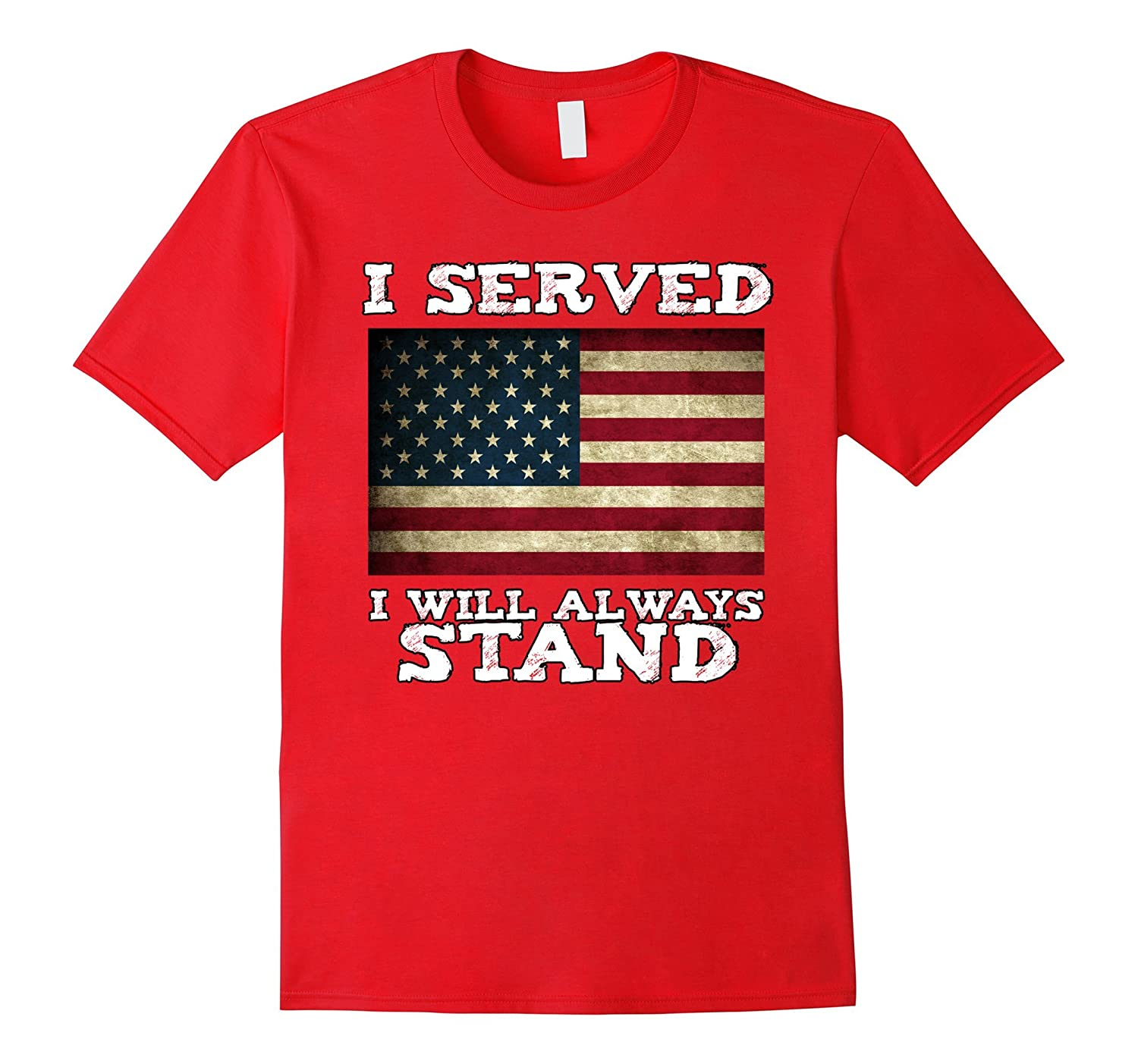 I Served I Will Always Stand for the National Anthem T-shirt-ANZ - Anztshirt 82f85a35afb9