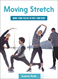 Moving Stretch: Work Your Fascia to Free Your Body