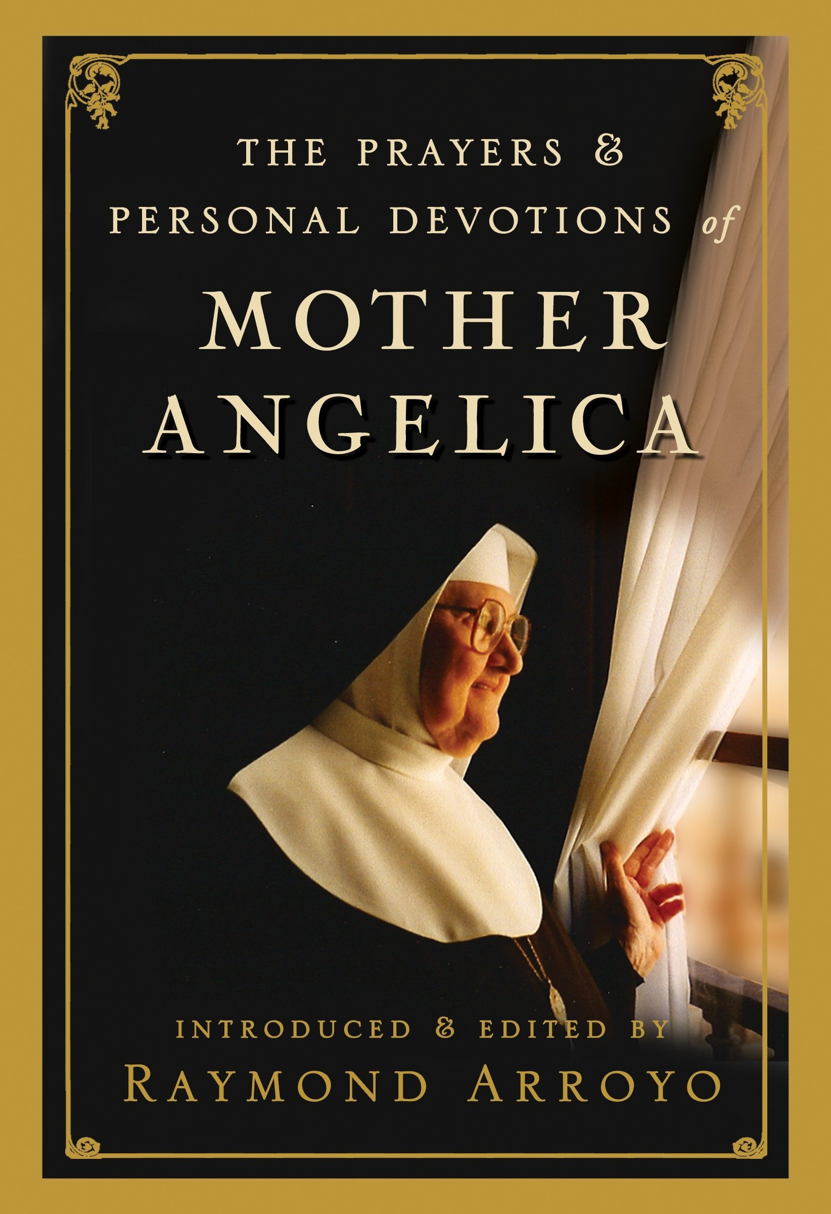 The Prayers and Personal Devotions of Mother Angelica: Raymond Arroyo:  9780307588258: Amazon.com: Books