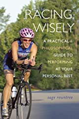 Racing Wisely: A Practical and Philosophical Guide to Performing at Your Personal Best Kindle Edition