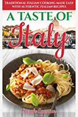 A Taste of Italy: Traditional Italian Cooking Made Easy with Authentic Italian Recipes (Best Recipes from Around the World Book 2) Kindle Edition