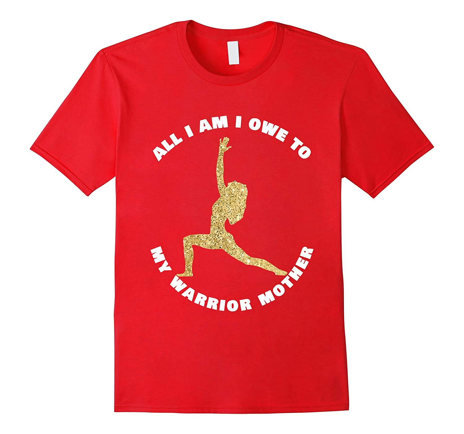 All I Am I Owe To My Warrior Mother | Warrior pose T-shirt-BN