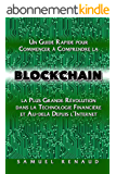 Blockchain: Un Guide Rapide pour Commencer à Comprendre la Blockchain, la Plus Grande Révolution dans la Technologie Financière et Au-delà Depuis l'Internet