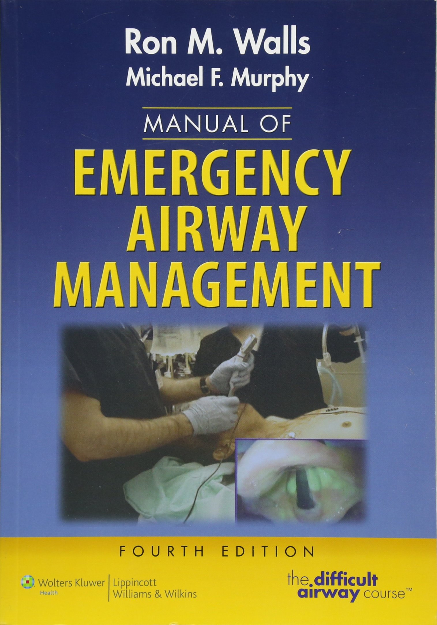 Manual of Emergency Airway Management: Ron Walls MD, Michael Murphy MD MPH:  9781451144918: Emergency Medicine: Amazon Canada