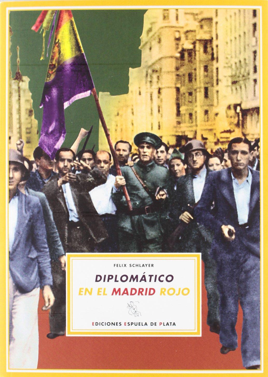 Diplomatico En El Madrid Rojo (España en Armas): Amazon.es: Félix, Schlayer: Libros