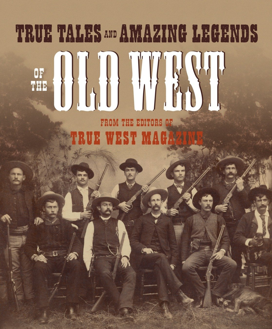 True Tales and Amazing Legends of the Old West: From True West Magazine:  Editors of True West: 9780307236388: Amazon.com: Books