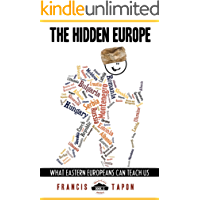 The Hidden Europe: What Eastern Europeans Can Teach Us (WanderLearn Series Book 2)
