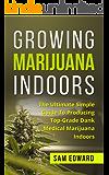 Marijuana: Growing Marijuana Indoors: The Ultimate Simple Guide To Producing Top-Grade Dank Medical Marijuana Cannabis Indoors (Growing weed, Medical marijuana, ... Cannabis Book 2) (English Edition)