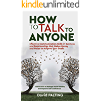 How to Talk to Anyone: Effective Communication Skills in Business and Relationships that Makes Money and Helps to…