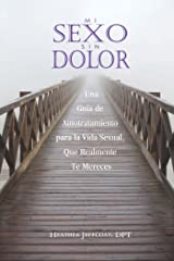 Mi Sexo Sin Dolor: Una Guía De Autotratamiento para la Vida Sexual, Que Realmente Te Mereces (Spanish Edition) Kindle Edition