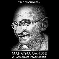 Mahatma Gandhi: A Passionate Peacemaker (English Edition)