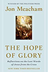 The Hope of Glory: Reflections on the Last Words of Jesus from the Cross Kindle Edition