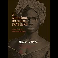 O Genocídio do Negro Brasileiro: Processo de um Racismo Mascarado