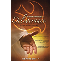 Spirit Baptism and Deliverance: Do you desire victory over Satan's oppressions and influences in your life?