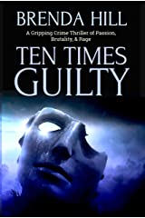 TEN TIMES GUILTY: A Gripping Crime Thriller of Passion, Brutality, and Rage Kindle Edition