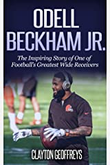 Odell Beckham Jr.: The Inspiring Story of One of Football's Greatest Wide Receivers (Football Biography Books) Kindle Edition