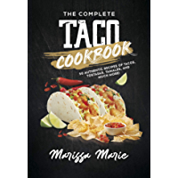 The Complete Taco Cookbook: 50 Authentic Recipes of Tacos, Tostadas, Tamales, and Much More! (Mexican Cookbook)