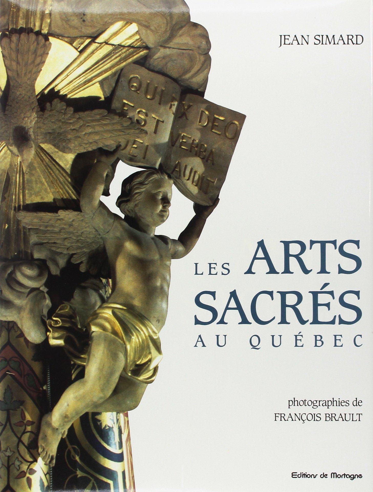 Les arts sacrés au Québec Relié – 1 janvier 1990 Jean Simard Mortagne 2890748006 ARTS ET BEAUX LIVRES