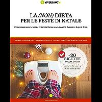 La (non) dieta per le feste di Natale: Come mantenere la linea e restare in forma senza rinunce, durante e dopo le feste.