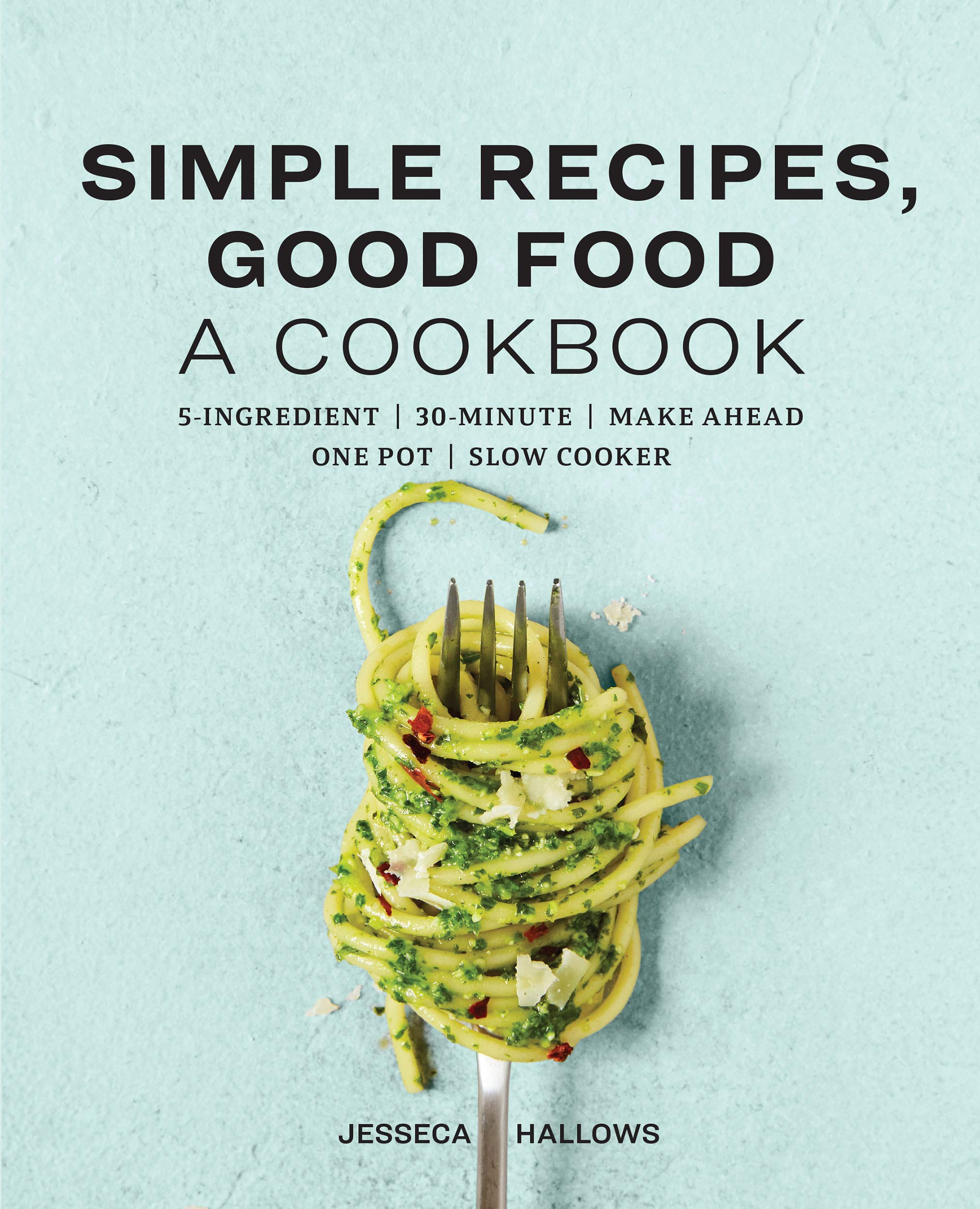Simple Recipes, Good Food: A Cookbook