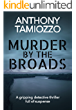 Murder by the Broads: a gripping detective thriller full of suspense