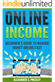 Online Income: Beginner's Guide To Making Money Online Fast (Amazon, Ebay, Web Design, Shopify, Strategies)