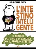 L'Intestino Intelligente: Il metodo per vivere in armonia con il proprio intestino