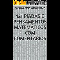121 Piadas e Pensamentos Matemáticos com Comentários