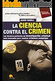 La ciencia contra el crimen: Las técnicas policiales de investigación criminal más avanzadas para resolver crímenes complejos.