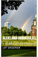 Alert and Oriented X3: A Snapshot of Severe Psychosis Kindle Edition