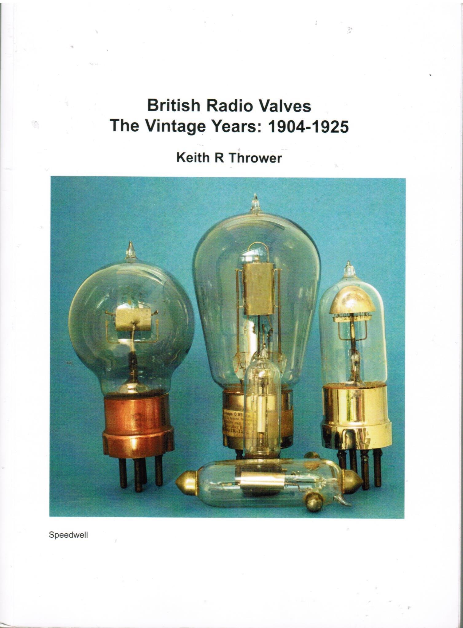British Radio Valves: The Vintage Years - 1904-1925: Keith R ...