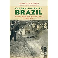 The Sanitation of Brazil: Nation, State, and Public Health, 1889-1930 (Lemann Institute...