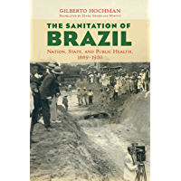 The Sanitation of Brazil: Nation, State, and Public Health, 1889-1930 (Lemann Institute for Brazilian Studies Series) (English Edition)