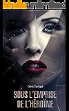 Sous l'emprise de l'héroïne : thriller psychologique, suspense (French Edition)