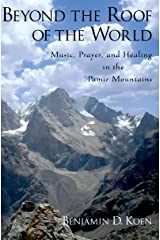 Beyond the Roof of the World: Music, Prayer, and Healing in the Pamir Mountains Kindle Edition