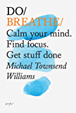 Do Breathe: Calm your mind. Find focus. Get stuff done (Do Books Book 10)