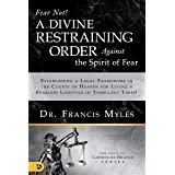 Fear Not! A Divine Restraining Order Against the Spirit of Fear: Establishing a Legal Framework in the Courts of Heaven for L