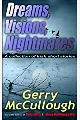 Dreams, Visions, Nightmares: A collection of eight literary and award-winning Irish short stories (newly expanded and edited) Kindle Edition