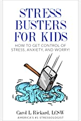 Stress Busters For Kids: How to Get Control of Stress, Anxiety, and Worry! Kindle Edition