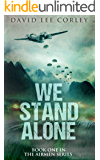 We Stand Alone: An Epic War Novel (Book 1 of The Airmen Series)