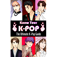 KNOW YOUR K-POP: The Inside Guide to the Bands , Artists , Girl Groups , Boy Bands , Idols with your Essential Must Know…