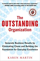 The Outstanding Organization: Generate Business Results by Eliminating Chaos and Building the Foundation for Everyday Excellence Kindle Edition