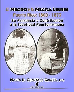 El Negro y la Negra Libres: Puerto Rico 1800-1873: Su Presencia y