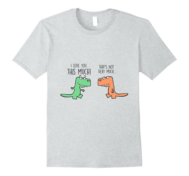 c96e5e94e Funny Dinosaur I Love You This Much T Shirt – T-Rex Shirt-Vaci – Vaciuk