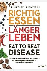 Richtig essen, länger leben – Eat to Beat Disease: Die 5 Verteidigungssysteme des Körpers – wie die richtigen Nahrungsmittel Ihr Leben retten können (German Edition) Kindle Edition